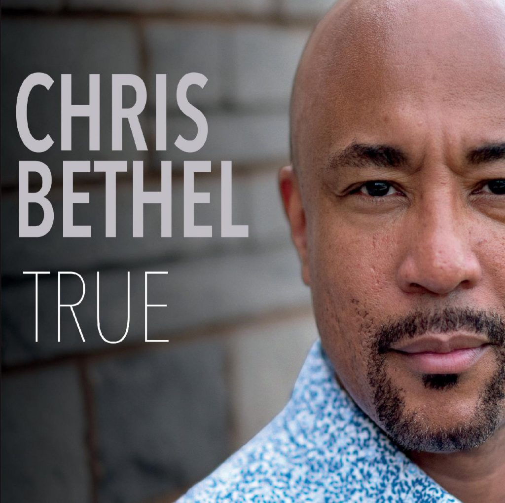 Chris Bethel True Album Available now on all streaming platforms